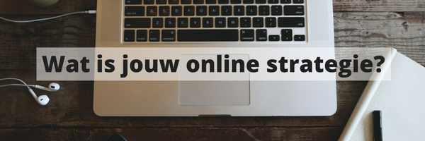 Vindbaarheid, storydoing, beleving… Wat is jouw online strategie?